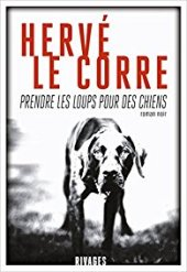 Couverture de Prendre les loups pour des chiens de Hervé Le Corre